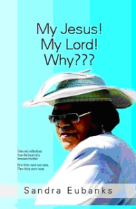 My Jesus! My Lord! Why??? By:Sandra Eubanks