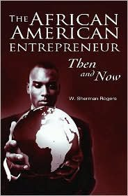The African American Entrepreneur by W. Sherman Rogers