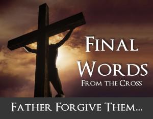 2013-faith-church-final-words-father-forgive